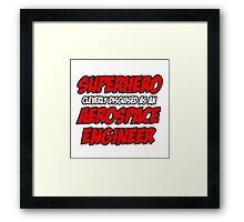 Superhero Cleverly Disguised as an Aerospace Engineer Framed Print