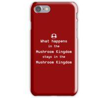 What happens in the Mushroom Kingdom... iPhone Case/Skin