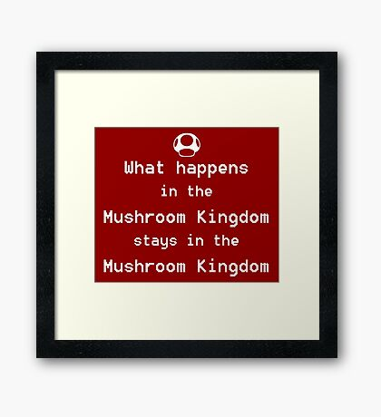 What happens in the Mushroom Kingdom... Framed Print