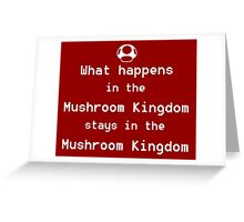 What happens in the Mushroom Kingdom... Greeting Card