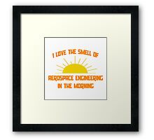 I Love The Smell of Aerospace Engineering in the Morning Framed Print