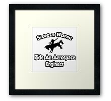 Save a Horse, Ride an Aerospace Engineer Framed Print