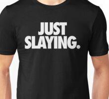 JUST SLAYING. - Alternate Unisex T-Shirt