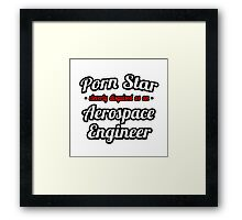 Porn Star Cleverly Disguised As An Aerospace Engineer Framed Print