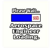 Please Wait - Aerospace Engineer Loading Art Print