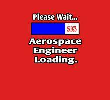 Please Wait - Aerospace Engineer Loading Unisex T-Shirt