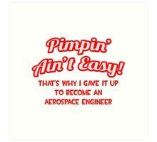 Pimpin' Ain't Easy - Aerospace Engineer Art Print