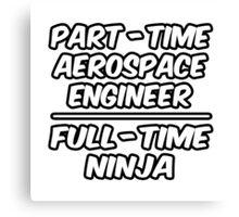 Part Time Aerospace Engineer ... Full Time Ninja Canvas Print