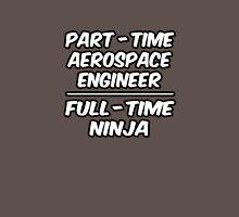 Part Time Aerospace Engineer ... Full Time Ninja Unisex T-Shirt