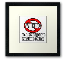 No Whining In Aerospace Engineering Framed Print