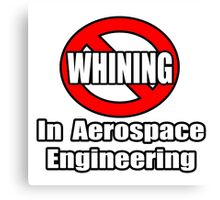 No Whining In Aerospace Engineering Canvas Print