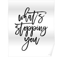 Whats Stopping You Motivational Typography Quote Poster