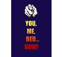 You, Me, Bed... NOW! Photographic Print