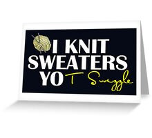 i knit sweaters Greeting Card