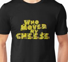 Who moved my cheese Unisex T-Shirt