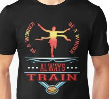 Sport be a winner always Train  Unisex T-Shirt