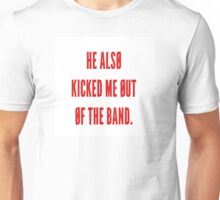 He also kicked me out of the band- tøp Unisex T-Shirt