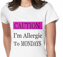Allergic to Mondays Womens Fitted T-Shirt