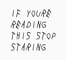 If you're reading this stop staring T-Shirts Cups Stickers Skirts and MUCH MORE Unisex T-Shirt