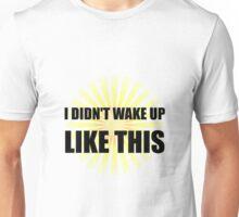 Wake Up Like This Unisex T-Shirt