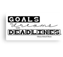 Goals are Dreams with Deadlines Canvas Print