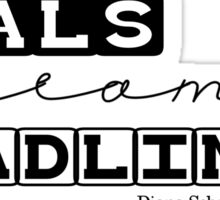 Goals are Dreams with Deadlines Sticker