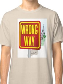 WRONG WAY! Classic T-Shirt