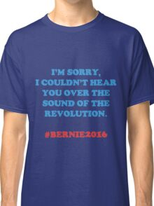 Bernie Sanders - The Revolution  Classic T-Shirt