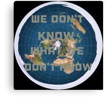 Flat earth what we don't know Canvas Print
