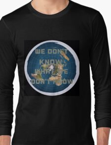 Flat earth what we don't know Long Sleeve T-Shirt