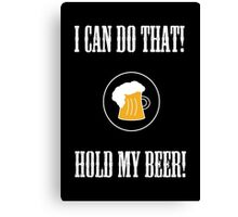 Hold my beer! Canvas Print