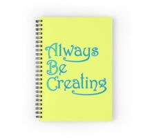 Always Be Creating Spiral Notebook
