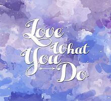 Love What You Do - Watercolor by sophierebekah
