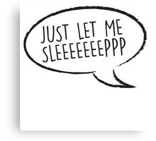 Thought Bubble: Just let me sleep Canvas Print