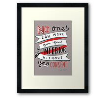 no one can make you beel inferior wit hout yur consent Framed Print
