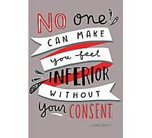 no one can make you beel inferior wit hout yur consent Photographic Print