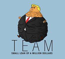 Team Small Loan of a Million Dollars Unisex T-Shirt