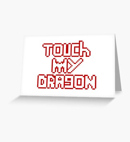 Touch My Dragon Greeting Card