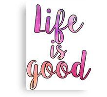 Life Is Good! Canvas Print