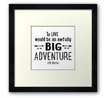 Live is A Big Adventure Framed Print