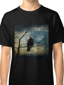 Today Is The Day - Inspirational Art Classic T-Shirt