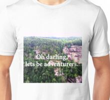 Oh darling, lets be adventurers. Unisex T-Shirt
