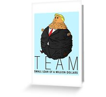 Team Small Loan of a Million Dollars Greeting Card