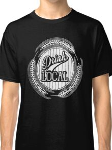 Drink Local Classic T-Shirt