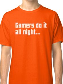 Gamers Do It All Night Classic T-Shirt