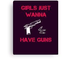 Girls Want Guns Canvas Print