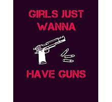 Girls Want Guns Photographic Print