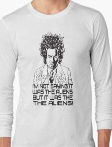 Im Not Saying It Was The Aliens... BUT Long Sleeve T-Shirt