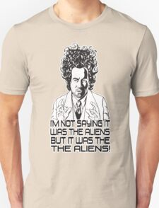 Im Not Saying It Was The Aliens... BUT Unisex T-Shirt