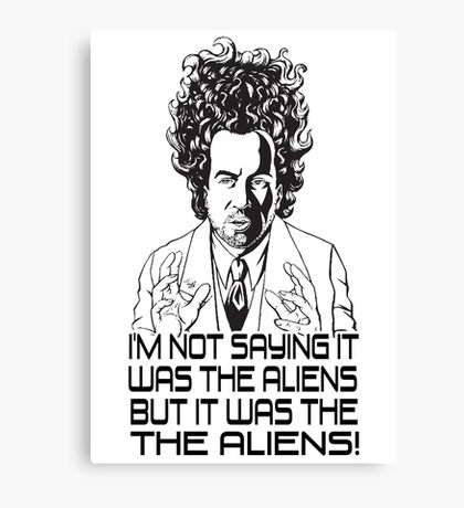 Im Not Saying It Was The Aliens... BUT Canvas Print